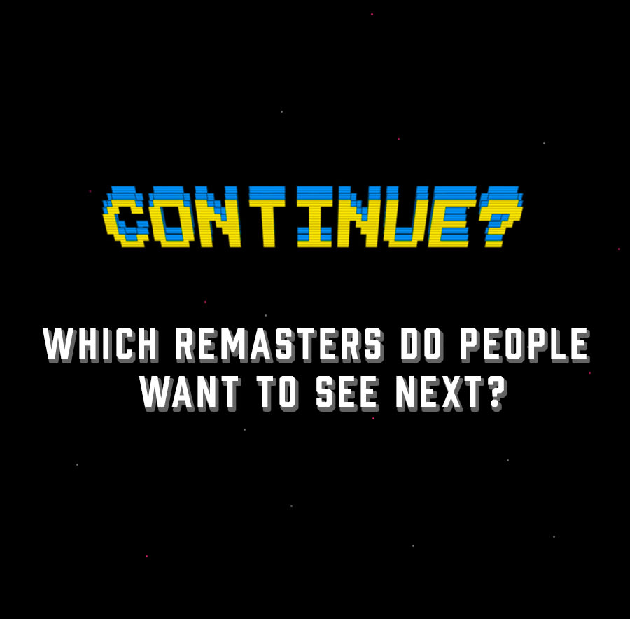 Which video game remasters do you want to see next?